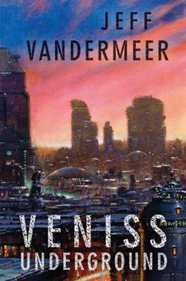 Jeff VanderMeer: Veniss Underground